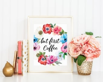 Floral Kitchen Decor, But First Coffee, Motivational Quote, Inspirational  Print, Kitchen Wall