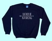 Rather Be Kayaking - Crewneck Sweatshirt