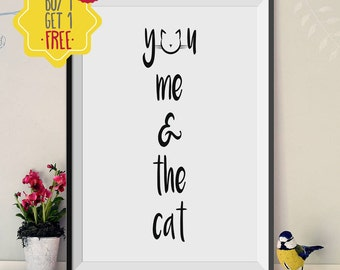 You me and the cat, love quote print, quote art, Cat lover gift, Cat print, Animal print, Print at home, Typography print, printable quotes