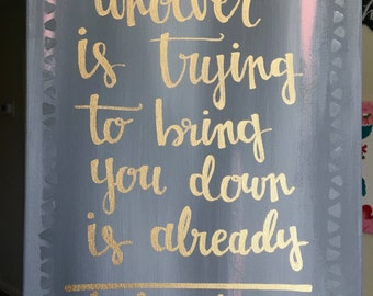 "CLEARANCE Canvas Quote 12x16 - ""whoever is trying to bring you down is already below you"""