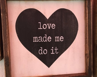 Love Made Me Do It sign 12x12