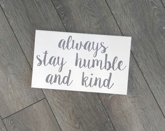 "Always stay humble and kind / Rustic wooden sign 13"" x 7"" wall hanging"