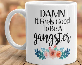Damn It Feels Good To Be A Gangster Mug // Funny Mugs // Coffee Cup // Ceramic Mug // Damn It Feels Good To Be A Gangsta Mug