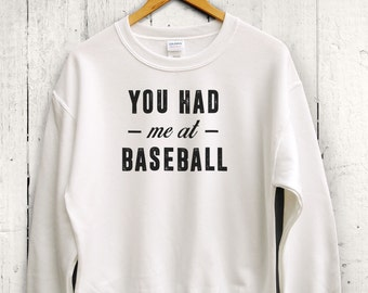 You Had Me At Baseball Sweater - Women Baseball Shirt, Baseball Sweatshirt, Baseball Workout Shirt, Baseball Gym Shirt, Funny Gym Sweatshirt