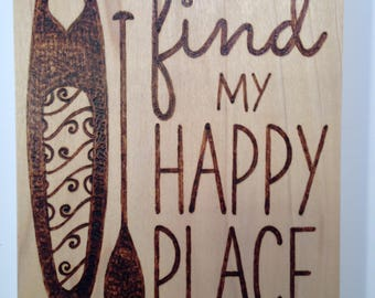 Time to find my happy place wood sign - kayak sign - wood burned sign
