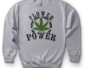 Flower Power Funny Sweater Weed Leaf Sweatshirt Cannabis T-shirt Legalize It