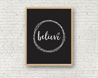 Believe Art Print Printable wall art - Black and White Art Quote Typography Art Print 5x7 & 8x10 Christian wall art Inspirational art print
