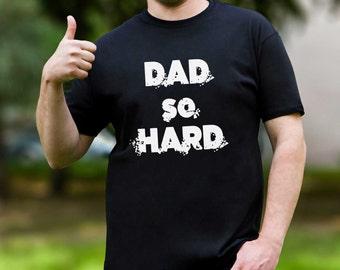 Funny Shirt Dad so Hard Papa Shirt Father Shirt Dad T-shirt Gift for Dad Fathers Day Gift Funny Dad Shirt Dad T-shirt for Dad PA1056