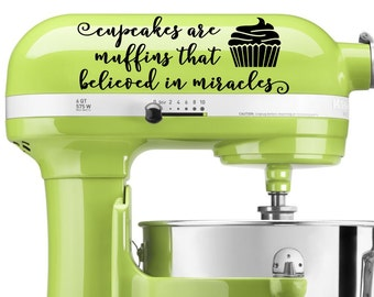 Cupcakes Are Muffins That Believed In Miracles mixer decal - vinyl decal, home decor, vinyl sticker, kitchen aid decal, mixer vinyl decal