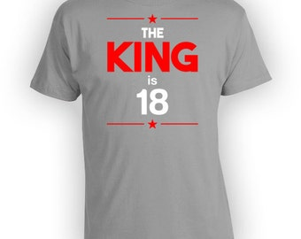 Funny Birthday Shirt 18th Birthday Gift Ideas For Him Personalized T Shirt Custom TShirt Bday The King Is 18 Years Old Mens Tee - BG236
