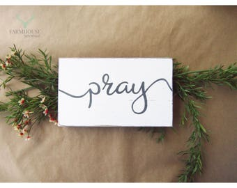 Rustic Pray Sign ( Small Rustic Wood Sign, Farmhouse Sign, Shabby Chic Sign, French Country Signs, Farmhouse Home Decor, Rustic Home Decor )