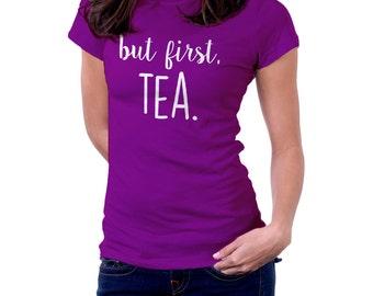 But First, Tea. Tea lover T shirt Women Men Children Tea drinker gift T shirt