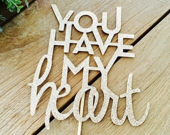 You Have My Heart Cake Topper, Engagement Party Cake Topper, We're Engaged,Bride To Be, Engagement Party Decorations.