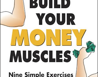 Build Your Money Muscles: Nine Simple Exercises for Improving Your Relationship with Money. Paperback Book