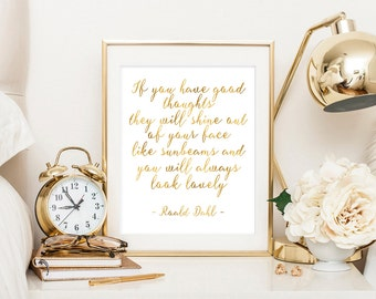 Roald Dahl quote, If you have good thoughts, children book quote, gold quote, nursery print, you will always look lovely, sunbeams quote