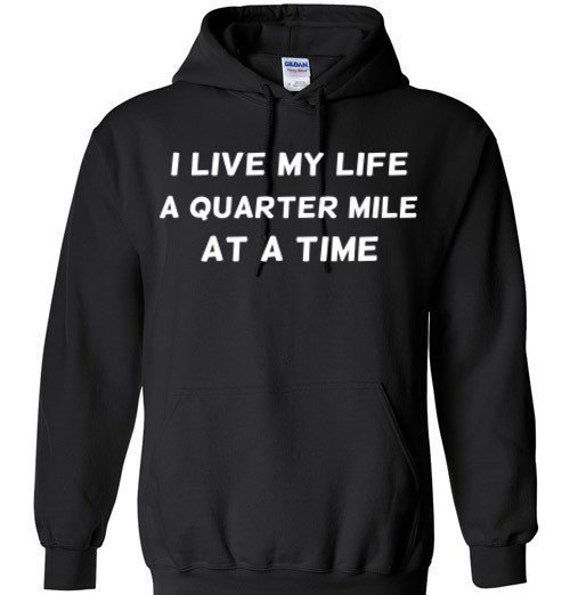 i live my life a quarter mile at a time shirt - photo #12