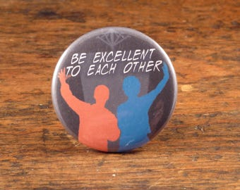 """Be Excellent To Each Other - Bill & Ted's Excellent Adventure 2.25"""" pinback button"""
