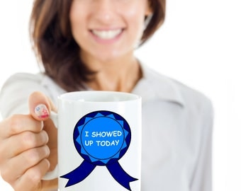 I Showed Up Today Mug Sarcastic Work Mug Ceramic Coffee Cup Coworker Gift