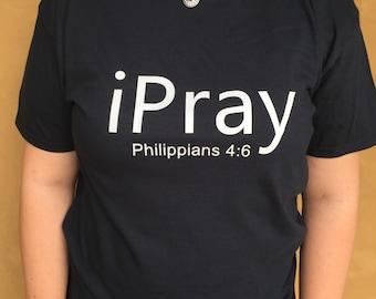 iPray - Philippians 4:6 - Christian Shirt - Inspirational - Bible Verse - Christian Gift - Custom Tshirt - Always Pray - Dont Be Anxious
