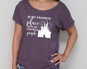 In My Favorite Place With My Favorite People Disney Inspired Dolman Shirt / Disney Life Dolman Tee / Disney Fan Shirt [E0133,E0414]