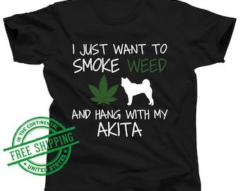 Akita Inu Shirt - Want To Smoke Weed and Hang With My Akita Gift - Weed Clothes - Marijuana Birthday - Dog Aunt Tshirt - Cannabis Leaf