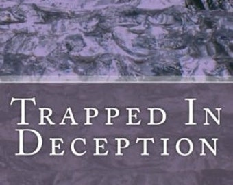 Trapped In Deception, www.amazon.com/dp/1540424707