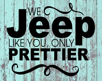 We Jeep Like You....Only Prettier Decal
