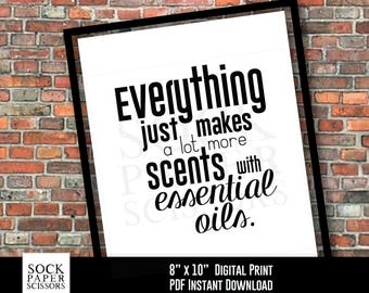 Printable Print, Essential Oil Art, Everything just makes a lot more scents with essential oils, PDF Digital Download, SKU-REO104