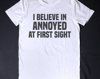 I Believe In Annoyed At First Sight Sarcasm T-Shirt - Funny Slogan Clothing Sassy Cute Party Shirt Sarcastic Shirts