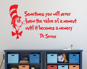 Sometimes You Will Never Know The Value Of A Moment Dr Seuss Wall Decal Quote - Nursery Wall Decal - Dr Seuss Decal - Kids Vinyl Wall Decal