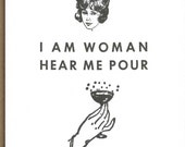 I am Woman Hear Me Pour // friendship // feminist // letterpress card // folded // blank inside // Bremelo Press