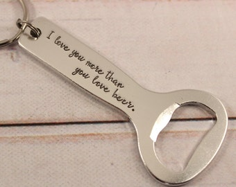 I love you more than you love beer - Bottle Opener Keychain