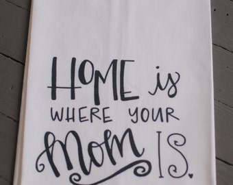 Home is Where Your Mom Is Kitchen Towel, Gifts for Mom, Mother's Day Gifts, Home Decor