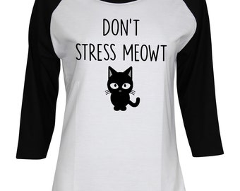 Don't Stress Meowt - Stop Stressing Meowt - Sorry I Can't I have Plans With My Cat - Women Teen Girl 3/4 Sleeve Baseball T-Shirt #IZWBSUB119