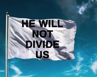 He Will Not Divide Us Flag, Anti-Trump Resistance