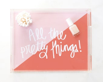 Acrylic Tray Lucite Tray Makeup Vanity Tray Acrylic Jewelry Tray All the Pretty Things Bridesmaid Gifts for Her Pink Acrylic Home Decor