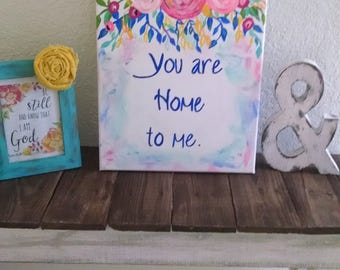 you are home to me canvas art with flowers. Modern colorful painting 11x14