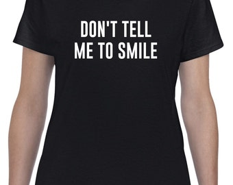 Don't Tell Me To Smile Shirt