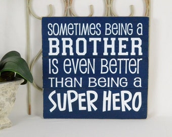 READY TO SHIP~~~ Sometimes being a brother is even better than being a superhero,  12x12 Wood Slat Sign
