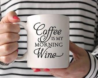 Coffee Is My Morning Wine Mug - Coffee Humor Mug - Funny Mug Gift - Wine Mug Unique Coffee Mug Statement Mug - Ceramic Mug Coffee Lover Gift