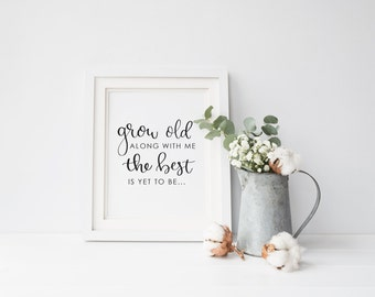 Grow Old Along With Me The Best Is Yet To Be Printable, Grow Old Along With Me Sign, Farmhouse printable, Wedding Sign, Instant Download