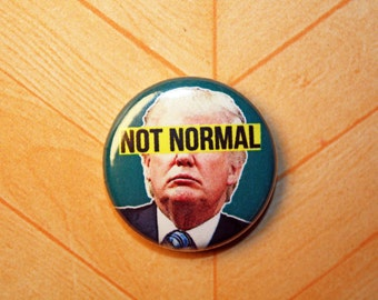 Donald Trump Not Normal Protest- One Inch Pinback Button Magnet