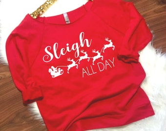 Christmas Sweater For Women, Sleigh All Day , , Holiday Top, Christmas Party Top, Christmas Sweatshirt,