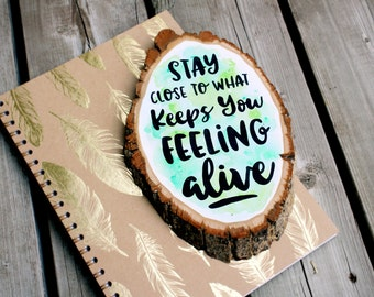 """Stay Close to What Keeps you Feeling Alive - Wood Slice - Watercolour Sign - Quote Sign - Rustic Wood Sign - Home Decor - 9.5"""" x 6.5"""""""