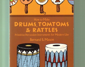 Drums, Tomtoms & Rattles:Primitive Percussion Instruments for Modern Use, How To Make. B. S. Mason, 1974 Illustrated PB In VG Condition.
