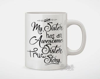 My Sister Has An Awesome Sister True Story Coffee Mug