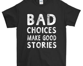Bad Choices Make Good Stories Funny Professor T-Shirt For Men Women Funny Gift Screen Printed Tee Mens Ladies Womens Tees