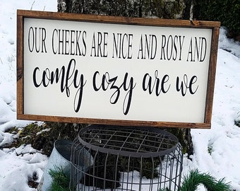 Our cheeks are nice and rosy and comfy cozy are we-framed wood sign-wall decor-rustic painted sign-home decor