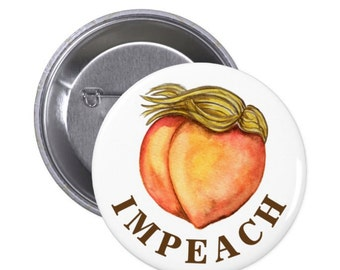 "IMPEACH pin, Anti-Trump 1.5"" button pin, Womens March impeach peach pin funny election pin, pantsuit nation, funny feminism, peach painting"