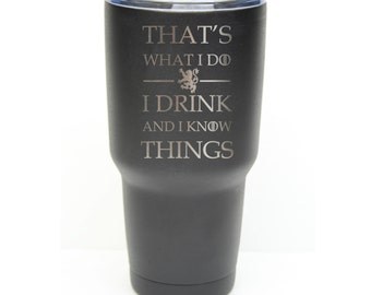 That's What I do I Drink and I Know Things 30 oz Stainless Steel Tumbler